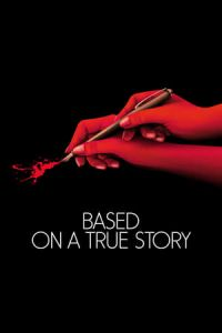Based on a True Story (D'apres une histoire vraie) (2017)